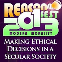 ReasonFest 2013: Modern Morality Making Ethical Decisions in a Secular Society