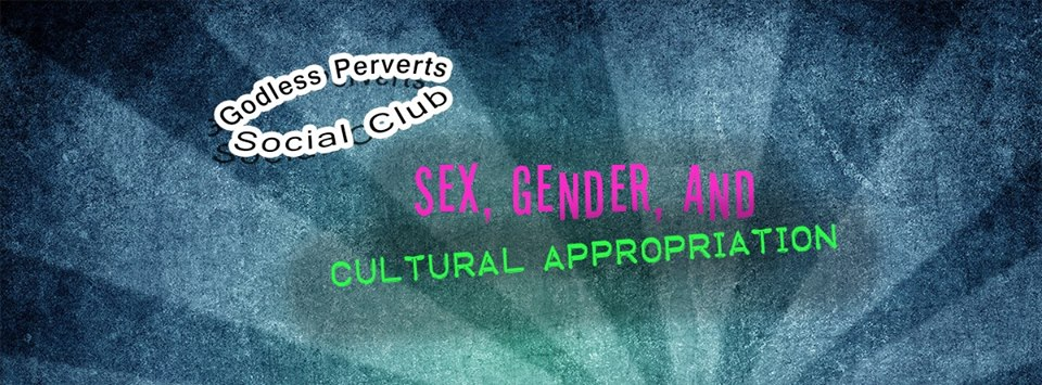 godless perverts social club sex gender and cultural appropriation