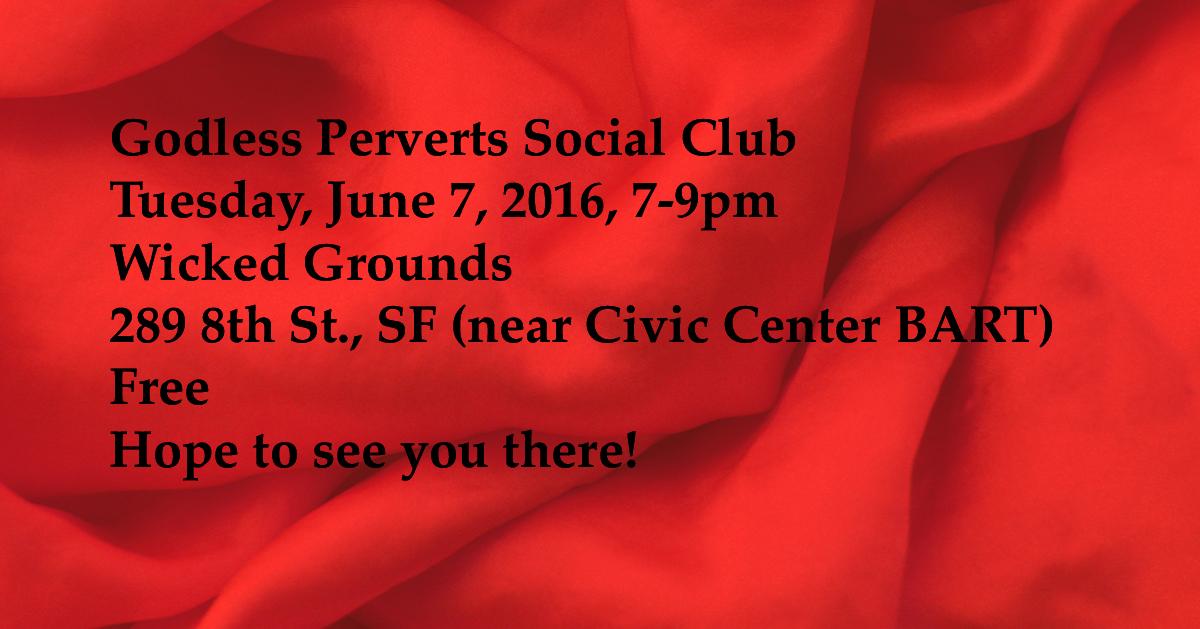 Godless Perverts Social Club June 7 2016