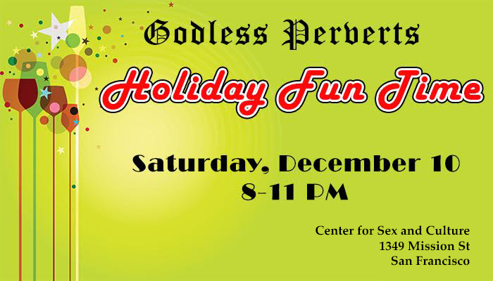 Godless Perverts Holiday Fun Time – Benefit for St. James Infirmary! <b>NOW AT CENTER FOR SEX AND CULTURE!</b>