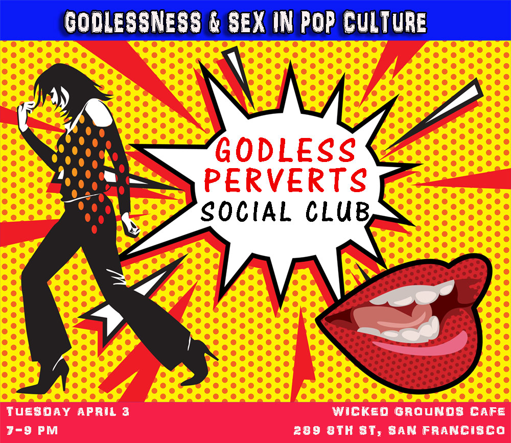 Godless Perverts Social Club April 3, 2018 Godlessness and Sex in Pop Culture